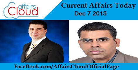 Current Affairs Today 7 December 2015