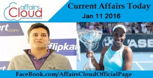 Current Affairs Today 11 January 2016