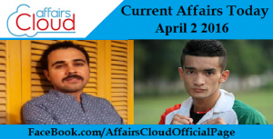 Current Affairs Today - April 2 2016