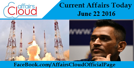 Current Affairs Today-june-22-2016
