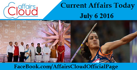 Current Affairs Today-july-6-2016