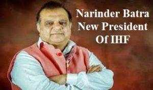 Narinder Batra Elected As New President Of IHF