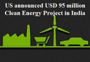 US announced USD 95 million Clean Energy Project in India