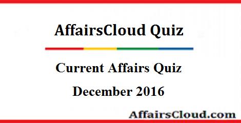 Current Affairs Quiz : December 14 2016