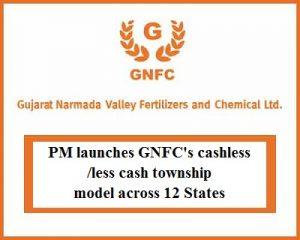 PM launches GNFC's cashless/less cash township model across 12 States