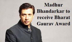 Madhur Bhandarkar to receive Bharat Gaurav Award