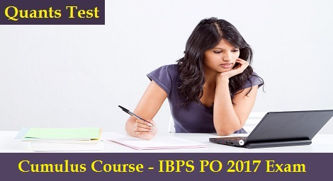 Cumulus Course - IBPS PO 2017 Exam - Quants test