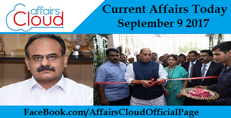 Current Affairs Today September 9 2017