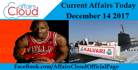 Current Affairs Today - December 14 2017