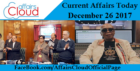 Current Affairs Today - December 26 2017