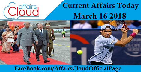 Current Affairs Today - March 16 2018