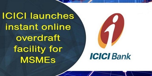ICICI Bank launches 'InstaOD', instant overdraft facility for MSMEs