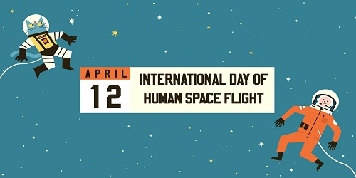 International Day of Human Space Flight & World Aviation and Cosmonautics Day – April 12
