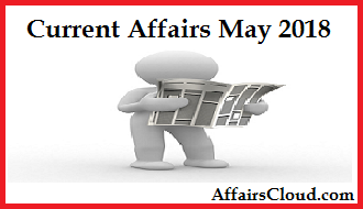 Current Affairs May 2018
