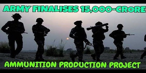 Indian army finalises Rs. 15000 cr indegineous ammunition project