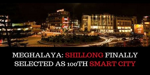 Shillong (Meghalaya) gets selected as the 100th Smart City under Smart City Mission