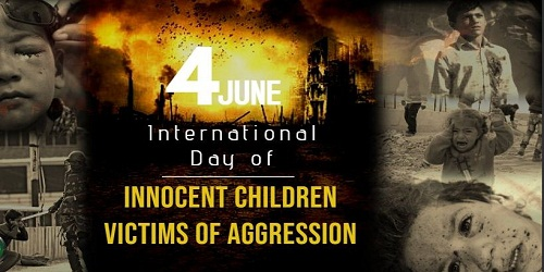 International Day of Innocent Children Victims of Aggression - 4 June
