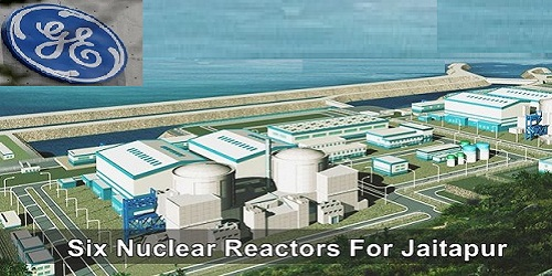 6 reactors for Jaitapur nuclear plant to be built by France's EDF and General Electric