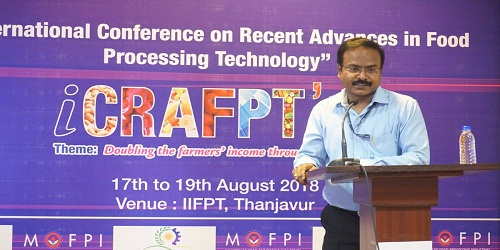 International Conference on Recent Advances in Food Processing Technology (iCRAFPT) gets held at IIFPT, Thanjavur