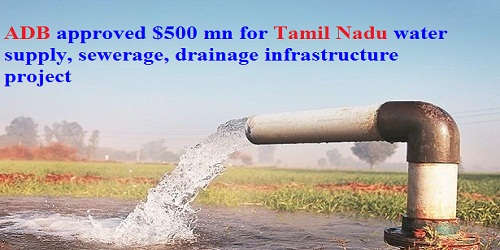 ADB approved $500 mn for Tamil Nadu water supply, sewerage, drainage infrastructure project