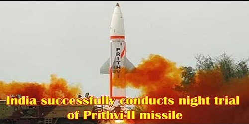 Successful night trial of Prithvi-II missile from Odisha