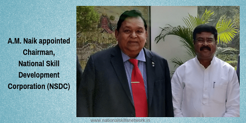 A.M. Naik appointed as Chairman of National Skill Development Corporation