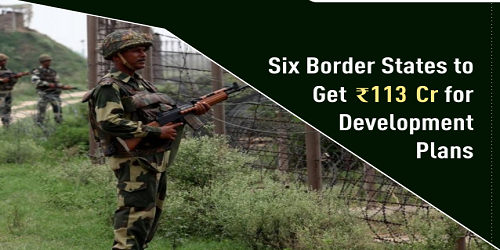 Rs. 113.36 crore released for redevelopment of 6 border states under Border Area Development Programme