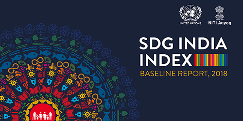 SDG India Index Baseline Report 2018 released by NITI Aayog