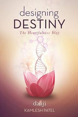 Designing Destiny The Heartfulness Way