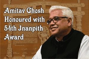 Amitav Ghosh honoured with 54th Jnanpith Award, 2018