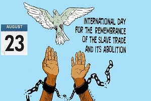 International Day for the Remembrance of the Slave Trade and its Abolition.