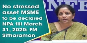 Banks to not declare stressed assets of MSMEs as NPAs