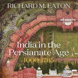 India in the Persianate Age 1000-1765