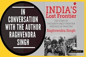 India's Lost Frontier the Story of the North-West Frontier Province of Pakistan