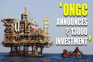 ONGC will invest over Rs. 13,000 crore in Assam