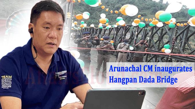 Arunachal CM inaugurates Hangpan Dada Bridge