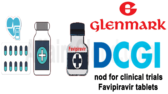 Glenmark Pharma gets DCGI nod for clinical trials of Favipiravir tablets
