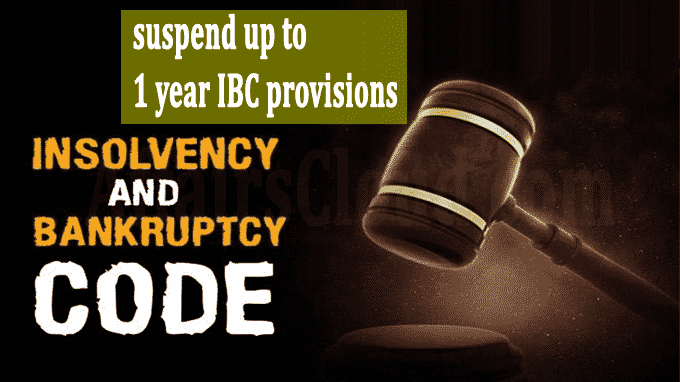 Govt decides to suspend up to 1 year IBC provisions