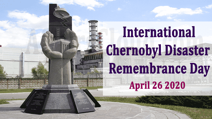 International Chernobyl Disaster Remembrance Day 2020: April 26