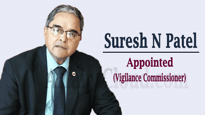 Suresh N Patel to take over as vigilance commissioner