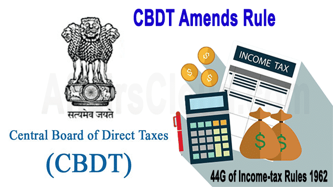 CBDT amends Rule 44G of Income-tax Rules 1962