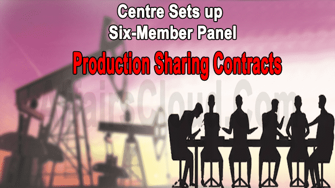 Centre sets up six-member panel production sharing contracts