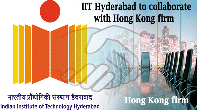 IIT Hyderabad to collaborate with Hong Kong firm