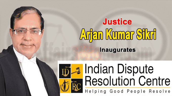Justice Sikri e-inaugurates Indian Dispute Resolution Centre