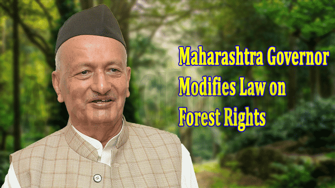 Maharashtra Governor modifies law on forest rights
