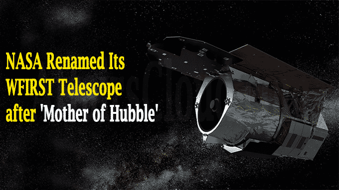 NASA Renamed Its WFIRST Telescope after Mother of Hubble