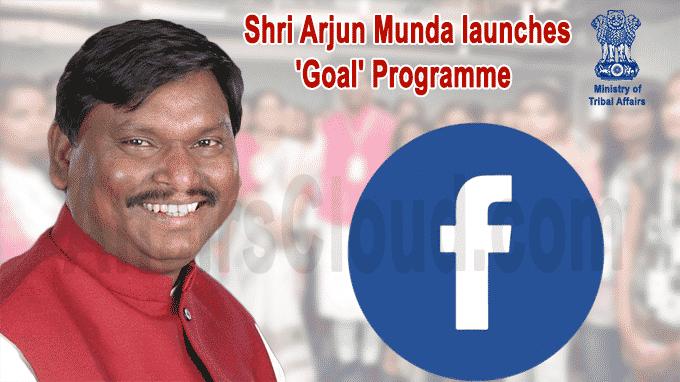 Shri Arjun Munda launches Goal programme