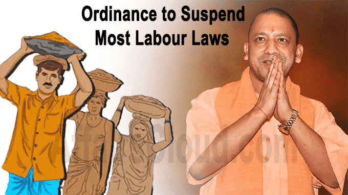 UP Govt ordinance to suspend most labour laws for 3 years