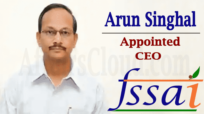 Arun Singhal appointed as CEO FSSAI