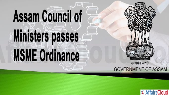 Assam Council of Ministers passes MSME Ordinance
